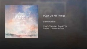 Steve Archer - I Can Do All Things